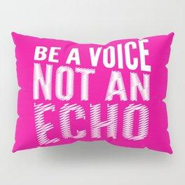 BE A VOICE NOT AN ECHO (Magenta) Pillow Sham