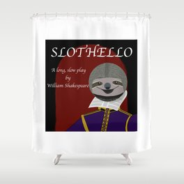 Slothello - a long, slow play by William Shakespeare Shower Curtain