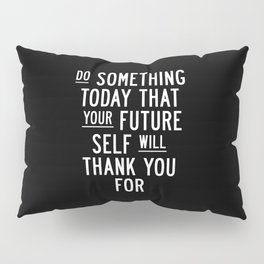 Do Something Today That Your Future Self Will Thank You For Inspirational Life Quote Bedroom Art Pillow Sham