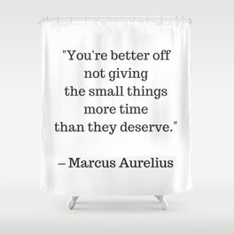 STOIC philosophy quotes - Marcus Aurelius - The small things Shower Curtain