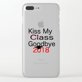 kiss my class new goodbye 2018 love senior year graduate art cute support fun laugh word grade fresh Clear iPhone Case