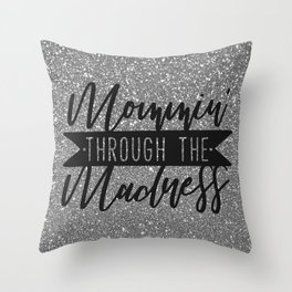 Mommin' Through The Madness, Funny Quote Throw Pillow