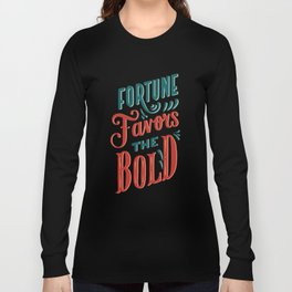 Fortune favors the bold Inspirational Short Quote Long Sleeve T-shirt