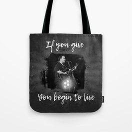 Dave Matthews:  If you give, you begin to live Tote Bag