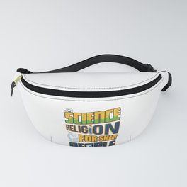 Science is Religion for Smart Poeple Atheism Fanny Pack