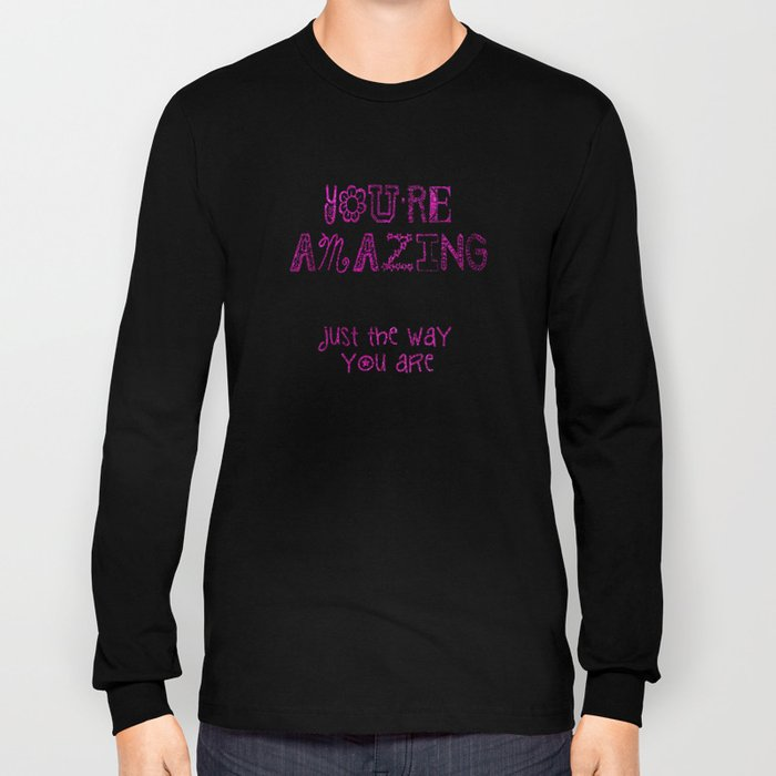 You're Amazing Long Sleeve T-shirt