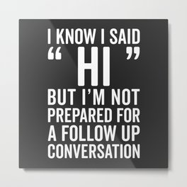 I Said Hi Funny Quote Metal Print