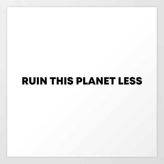 RUIN THIS PLANET LESS (bold font) by rafisusi
