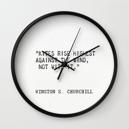 """""""Kites rise highest against the wind, not with it.""""  ― Winston S. Churchill Wall Clock"""