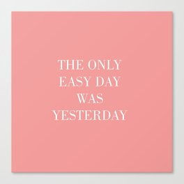 The Only Easy Day Was Yesterday Canvas Print