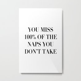 You Miss 100% of the Naps You Don't Take Metal Print