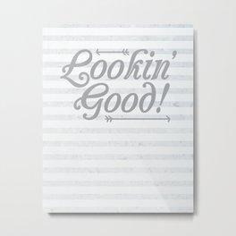 Lookin' Good! Metal Print