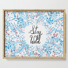 Stay Wild Quote Art Print Serving Tray