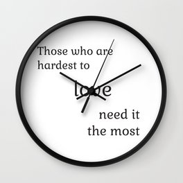 Those who are hardest to love need it the most  - Socrates Wall Clock