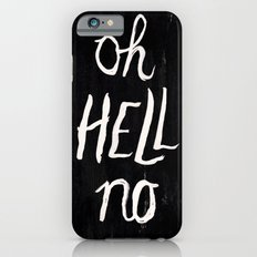 Oh Hell No iPhone 6s Slim Case