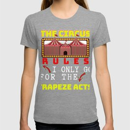 Circus Lover The Circus Rules I Only Go For The Trapeze Acts T-shirt