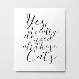 Yes, I really do need all these Cats Metal Print