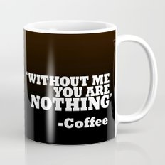 Coffee - Without Me You Are Nothing Mug