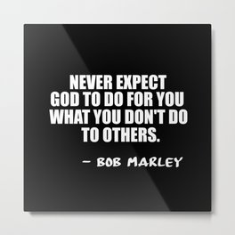 never expect god to do for you Metal Print