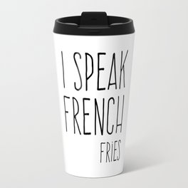 Speak French Fries Funny Quote Travel Mug
