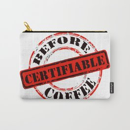 Funny Rubber Stamp Certifiable Before Coffee  Carry-All Pouch