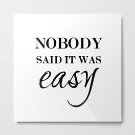 Nobody said it as easy Metal Print