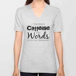 I Transform Caffeine Into Words Unisex V-Neck