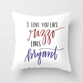 Love You Like Rizzo/Bryant Throw Pillow