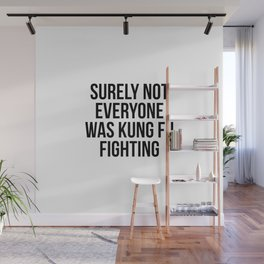 Surely Not Everyone Was Kung Fu Fighting Wall Mural