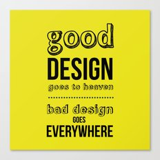Good Design goes to Heaven, Bad Design goes Everywhere Canvas Print