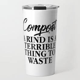 Compost. A Rind Is A Terrible Thing to Waste Eco Travel Mug