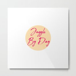 Juggle by Day Fun Juggling Quote Metal Print