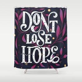 Don't loose hope// hand-drawn lettering // digital art // antique // vintage font Shower Curtain