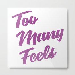 Too Many Feels Metal Print