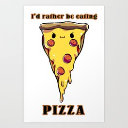 I'd rather be eating pizza Art Print