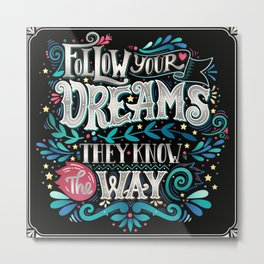 Follow Your Dream Metal Print