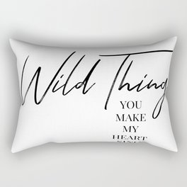 Wild thing, you make my heart sing Rectangular Pillow