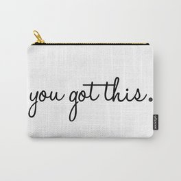 You Got This. Carry-All Pouch