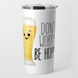 Beer   Don't Worry Be Hoppy Travel Mug