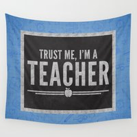 teacher Wall Tapestries featuring Trust Me Teacher Quote by EnvyArt