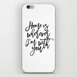 Home is wherever i'm with you,inspirational quote,quote prints,wall art,home sweet home iPhone Skin