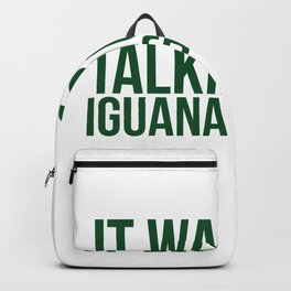 It Was Nice Talking But Iguana Go Now Backpack