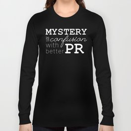 Mystery is just confusion with better PR Long Sleeve T-shirt