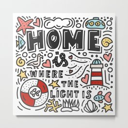 Home is where the light is. Doodles and lettering Metal Print