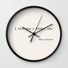 I wish you a kinder sea. - Emily Dickinson Wall Clock