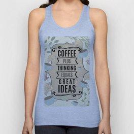 Coffee Plus Thinking = Great Ideas - Coffee Lovers Unisex Tank Top