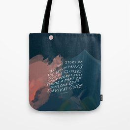"""""""Tell The Story Of The Mountains You've Climbed. Your Words Could Become A Part Of Someone Else's Survival Guide."""" Tote Bag"""