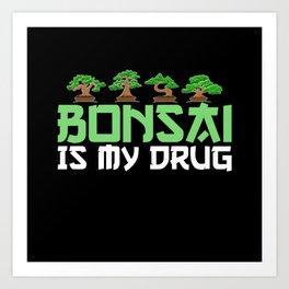 Bonsai is my drug Art Print