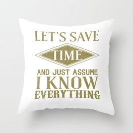 Let's Save Time Assume I Know Everything Throw Pillow