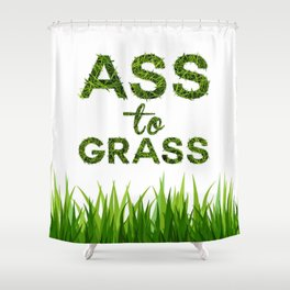 Ass to Grass Shower Curtain